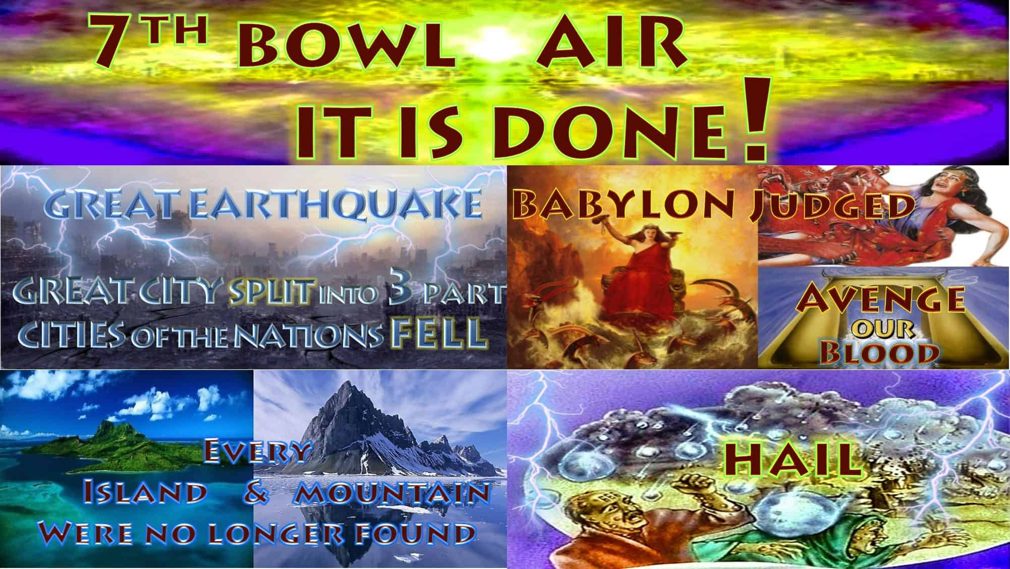 7th Vial of Wrath - Air - It is Done - It is Finished - 7 Bowls of Wrath of the Book of Revelation