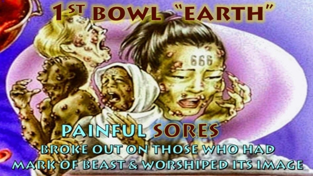 First Bowl,First Via,1st Bowl,1st Vial,Wrath,Earth,Painful,Harmful,Sores,Mark of Beast,Image,Worshiped Image,Beast,Seven Bowls of Wrath Book of Revelation, Apocalypse,Revelation Chapter 16