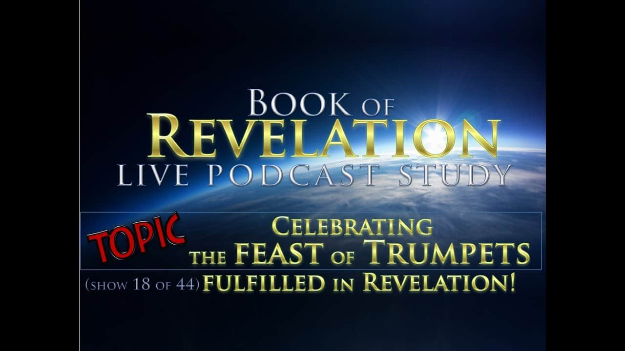 Revelation Podcast Study - Celebrating the FEAST of TRUMPETS Fulfilled in Revelation (18 of 44)