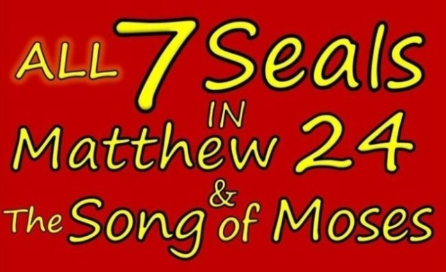 Seven Seals,Book of Revelation,7 Seals of Revelation,Seven Seals of the Book of Revelation,7 Seals,Matthew 24,Mark 13,Luke 21,Olivet Discourse,End times,Last Days,Song of Moses,Blessings and Curses,Deuteronomy 32,Seven Trumpets,7 Trumpets,7 Bowls of Wrath,Seven Bowls of Wrath,First Seal,Second Seal,Third Seal,Fourth Seal,Fifth Seal,Sixth Seal,Seventh Seal,Rapture,Moses (Religious Leader),Revelation of Jesus Christ,144000,New Jerusalem