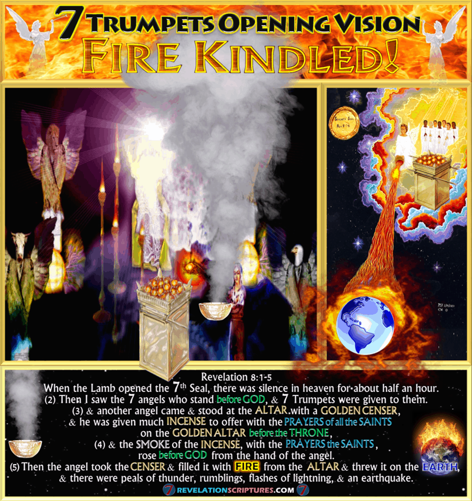 Seventh Seal,7th Seal,Altar of incense,Golden Altar,Golden Censer,7 Trumpets,Seven Trumpets,Censur,Angel,Prayers of Saints,incense,Opening Vision,Fire,Altar,Thrown to Earth,Fire,Kindled,Seven Trumpets,Book of Revelation,Revelation Chapter 8,Revelation 8:1-5,Revelation 8:5,Apocalypse,Third Destruction,1/3,1/3rd,Third Earth Burnt,Third trees burnt,third sea blood,third sea creatures died,third boats,wrecked,destroyed,third rivers,third springs,wormwood,third sun,third,moon,third,stars,Kill third,Measurement of destruction,Book of Revelation,Seven Trumpets,First Trumpet,Second Trumpet,Third Trumpet,Fourth Trumpet,Fifth Trumpet,Sixth Trumpet,Seventh Trumpet,Book of Revelation,Picture Gallery,Album,Chapter 8,Chapter 9,Chapter 10,Chapter 11,Seven Vials of Wrath,7 Vials,7 Bowls,Seven Bowls,wrath,Picture Gallery,Book of Revelation,RevelationScriptures.com