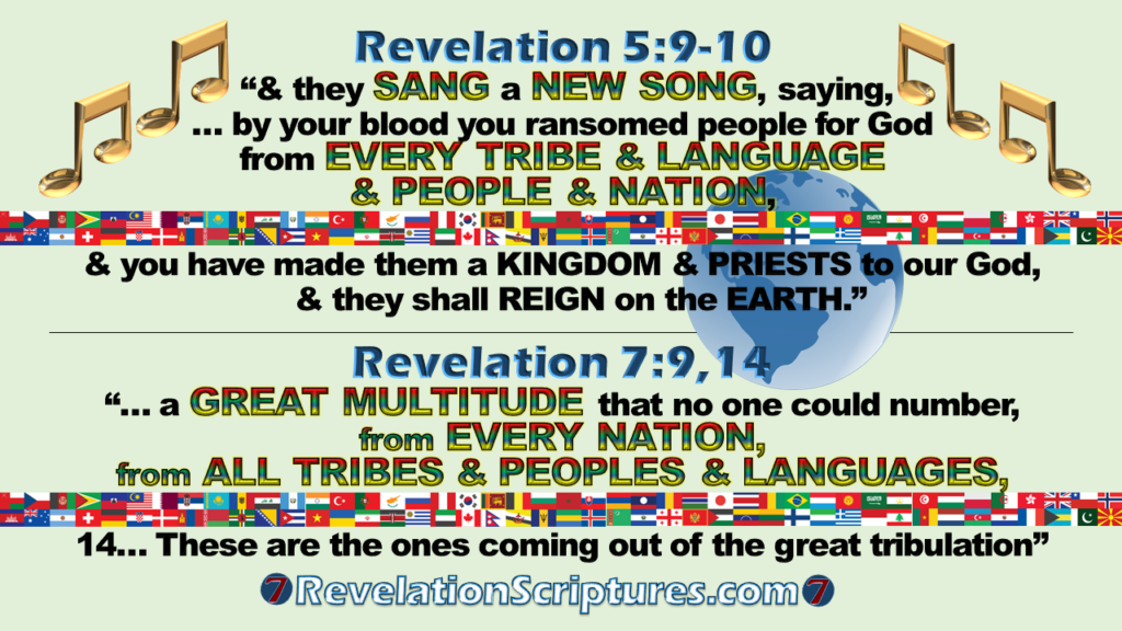 Great Multitude,Priests,Kings,Judges,Sang,New Song,Every Tribe,language,people,nation,all tribes,peoples,languages,great tribulation,come out of the great tribulation,no one could number,no one could count,great crowd,144000,kingdom,reign on the earth,revelation 5,revelation 7,revelation chapter 5,revelation chapter 7,revelation 5:9,revelation 5:10,revelation 7:9,revelation 7:14,6th Seal,Sixth seal,