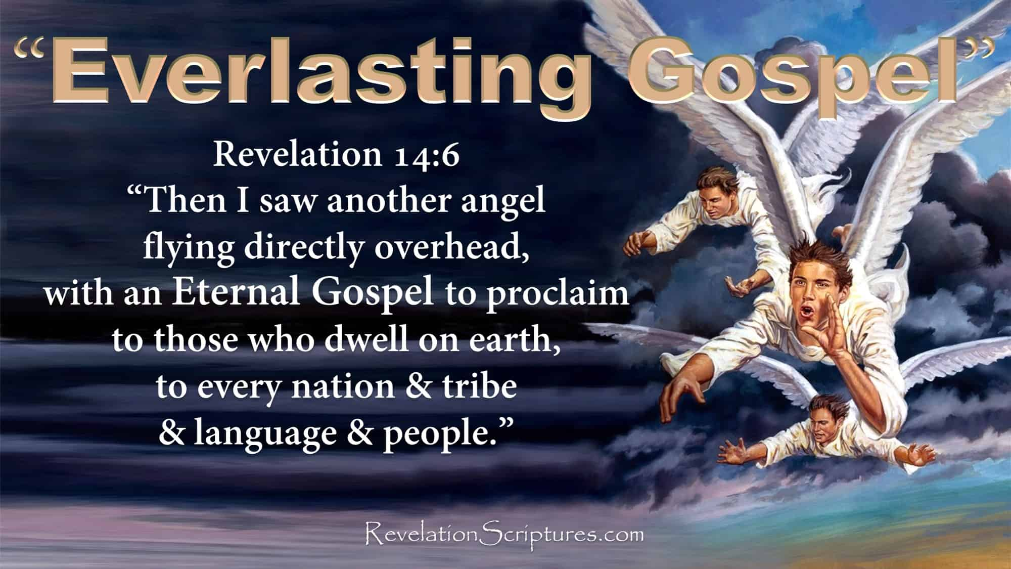 3 Angels Message,Message of the three Angels,Three angesl Message,Message of the 3 Angesl,Eternal Gosple,Everlasting Gosple,Revelation 14,Rev 14,Book of Revelation,Chapter 14 Ch 14,Fear God,Fear God and give him glory,hour of Judgment,worship the creator,heaven,earth,sea,springs of water,Babylon the Great,Fallen is Babylon,Babylon Fallen,Babylon is Fallen,Made nations drink the wine,sexual immorality,The Beast,Beast Image Mark,Beast,Image,Mark,666,Do not worship,3rd Angel,Third Angel,mark on forehead,hand,mark on hand,drink wine of God's Wrath,full strength,cup of his anger,fire and sulfer,torment,smoke,no rest day or night,worshipers of the Beast and its image,call for endurance,call for patient endurance,keep the commands,faith in Jesus,faith in Yeshua,
