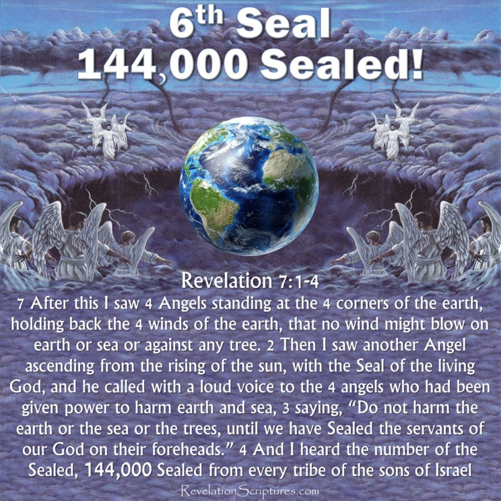 6th Seal,Sixth Seal,6th Seal Revelation,Sixth Seal Revelation,Book of Revelation,Apocalypse,144000,144,000 in Revelation,144000 Revelation,priests,kings,judges,elect,sealed,144000 Sealed,sealing of the 144000,4 angels,4 winds,destruction,seal of the living God,angle from the rising sun,when are the 1440000 sealed,12000,tribe of Judah,tribe of Reuben,tribe of Gad,tribe of Asher,tribe of Naphtali,tribe of Manasseh,tribe of Simeon,tribe of Levi,tribe of Issachar,tribe of Zebulun,tribe of Joseph,tribe of Benjamin