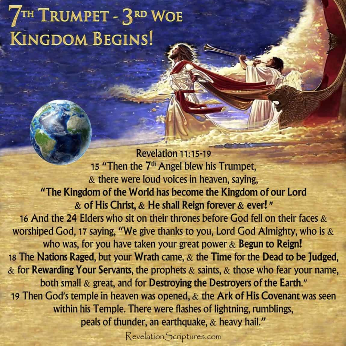 Seventh Trumpet,seventh Trumpet of revelation,God's Wrath,end world,apocalypse,7th Trumpet,3rd woe,Trumpet 7,Third Woe,God's Temple,Heaven,Ark,Ark of the Covenant,Earthquake,Great Hail,Hail,Heavy Hail,Begun to Reign,Nations Angry,Wrath,Wrath has come,Reward,Judg Dead,time to reward,time to judge the dead,Book of Revelation,Revelation Chapter 11,Apocalypse,scriptural interpretation,biblical interpretation,food in due season,kingdom of world,kingdom of Christ,kingdom,birth of Kingdom,start of kingdom,destroy those ruining the earth,destroy the destroyers of the earth,7 bowls of Wrath,7 vials of Wrath,day of wrath,day of vengeance,day of the lord,revelation,saints,prophets,great and small,those who fear your name
