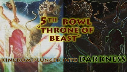 Fifth Bowl, Fifth Vial of Wrath,5th Vail,5th Bowl,Throne of Beast,Kingdom,Plunged,Darkness,Gnaw Tongues,Painful,Sores,Seven Bowls of Wrath,Book of Revelation,Revelation Chapter 16,Apocalypse