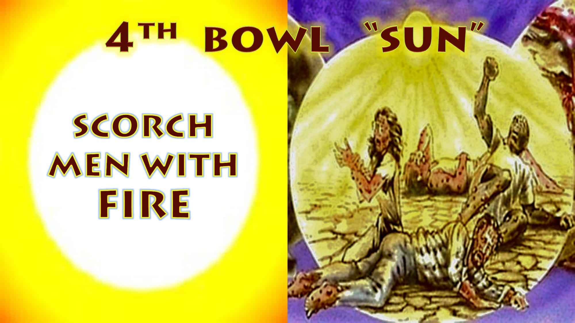 Fourth Vial,Fouth Bowl,4th Vial,4th Bowl of Wrath,Wrath,Sun,Scorch Men,Fire,Cook,Painful Soars,Global Warming,Seven Bowls of Wrath,Cursed God,Book of Revelation, Apocalypse,Revelation Chapter 16