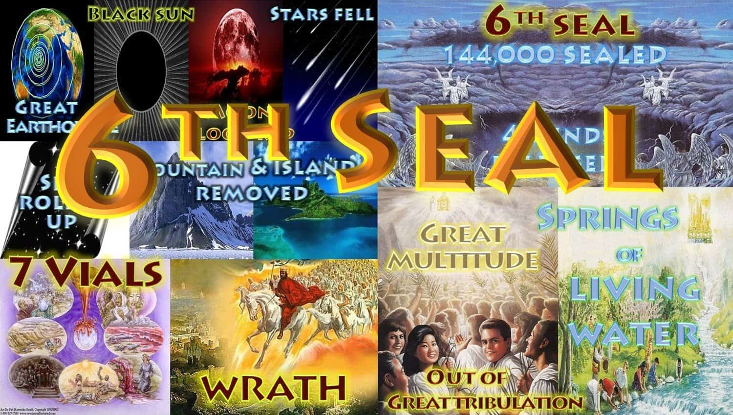 Sixth Seal,Book of Revelation,Seven Seals,Seven Trumpets,Seven Vials,Wrath,144000,Great Multitude,Salvation,Judgment,Revelation of Jesus Christ,Apocalypse,Last days,End Times,Future,Bible Prophesy,1000 year Reign,millennium,Great Tribulation,Feast of Trumpets,Feast of Attonement,Affliction,Feast of Tabernacle,Booths,River of Water of Life,Springs of Living water,7 Seals of Revelation,7 Trumpets of Revelation,7 Vials of Revelation