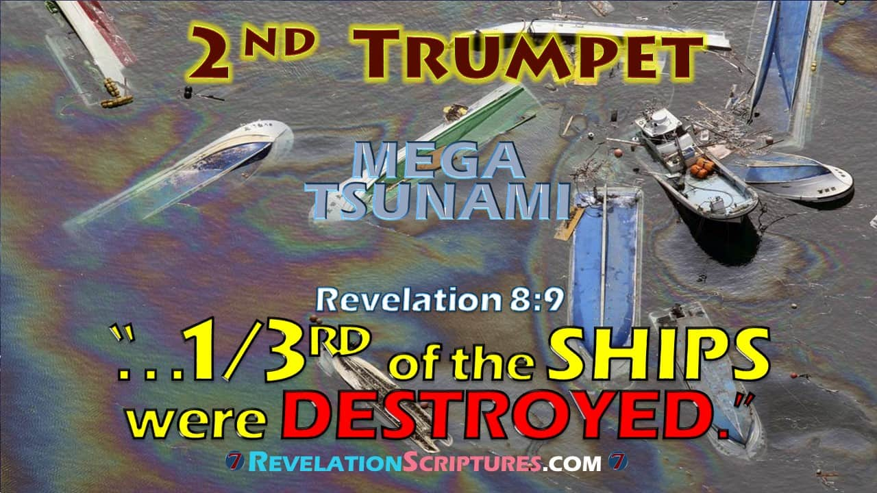2nd Trumpet,second trumpet,trumpet 2,second trumpet revelation,2nd Trumpet Revelation,trumpet 2 Revelation,1/3,third,one third,one-third,ships destroyed,ships,ships wrecked,boats,boats destroyed,boats wrecked,1/3rd ,Revelation 8:9,Revelation Chapter 8 verse 9,a third of the ships were destroyed,one-third of all the ships on the sea were destroyed,third part of the ships were destroyed,book of Revelation,7 Trumpets,Seven trumpets,Mega Tsumani,tsunami