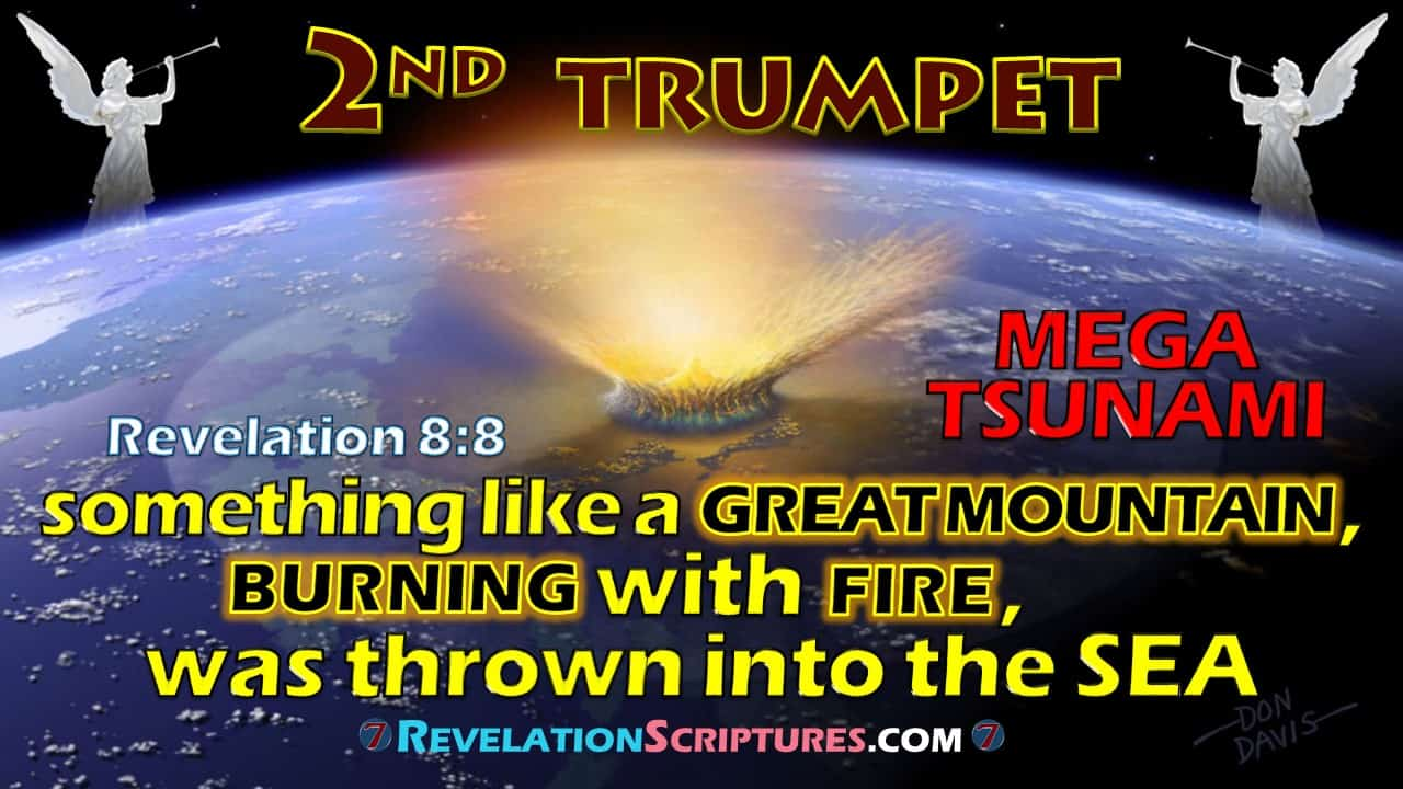 2nd Trumpet,second trumpet,trumpet 2,second trumpet revelation,2nd Trumpet Revelation,trumpet 2 Revelation,Revelation 8:8,Revelation Chapter 8 verse 8,book of Revelation,Apocalypse,biblical interpretation,scriptural interpretation,7 Trumpets,Seven trumpets,7 trumpets Revelation,seven trumpets revelation,Mega Tsumani,tsunami,comet,star,asteroid,meteor,something like a great mountain,great mountain,mountain,burning with fire,thrown into sea,all ablaze,hurled into the sea, something like a huge mountain,huge mountain, cast into the sea
