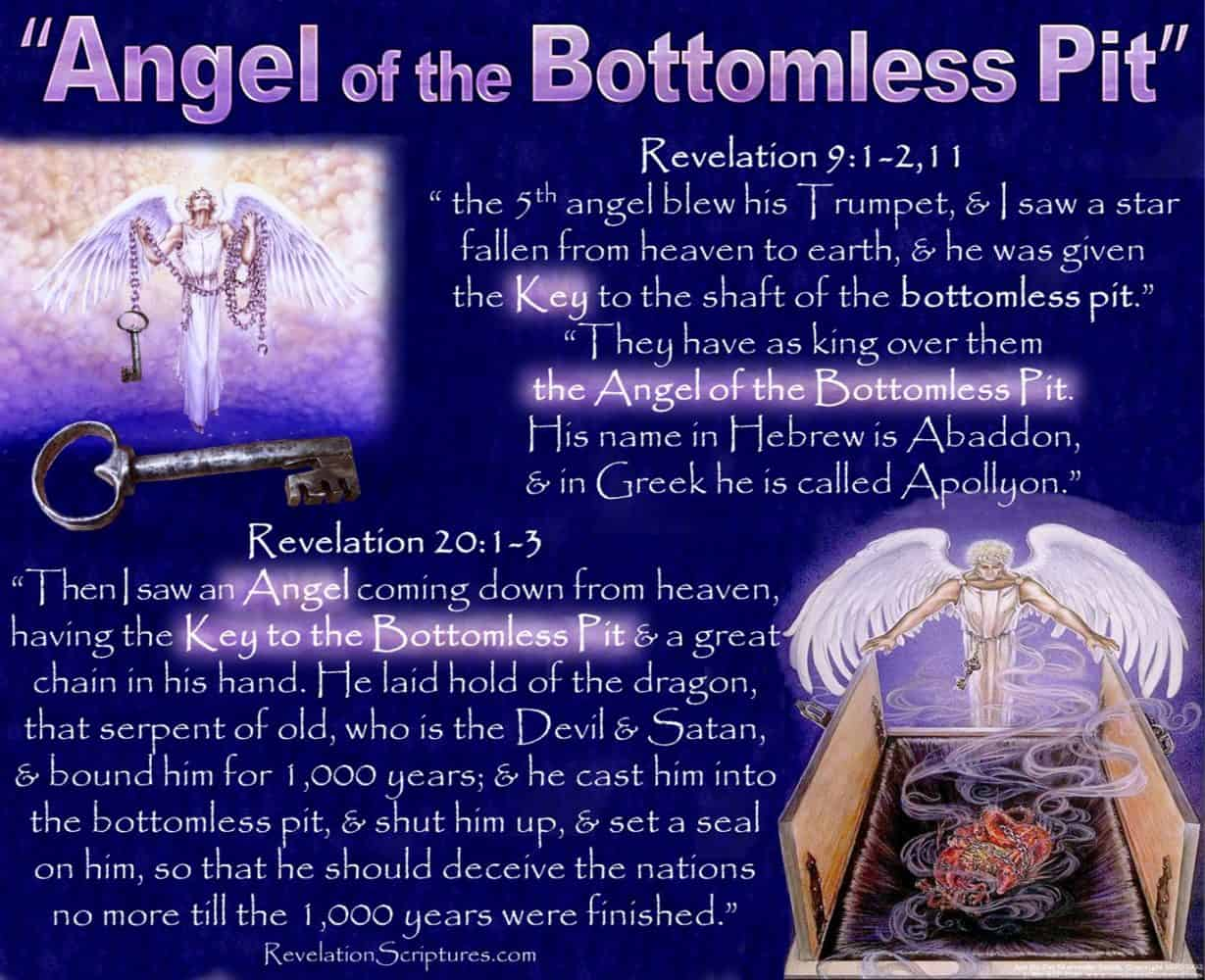Abyss,Bottomless pit,pit,abyssos,key,open shaft,Revelation 9,Revelation 20,Revelation 17,5th Trumpet,fifth trumpet,Angle of the abyss,angle of the bottomless pit,bounds devil,devil in abyss,devil in bottomless pit,demons in abyss,demons in bottomless pit,Jesus in abyss,Jesus in bottomless pit,Luke 18,Romans 10,Book of Revelation,Apocalypse,What is the abyss,What is the bottomless pit,Scriptures about the abyss,scriptures about the bottomless pit,beast rises from abyss,beast rises from bottomless pit,abaddon,locusts,dragon,beast,creature,devil,bible,book,gog,judgment,bound,fire,angle,Apollyon,destroyer