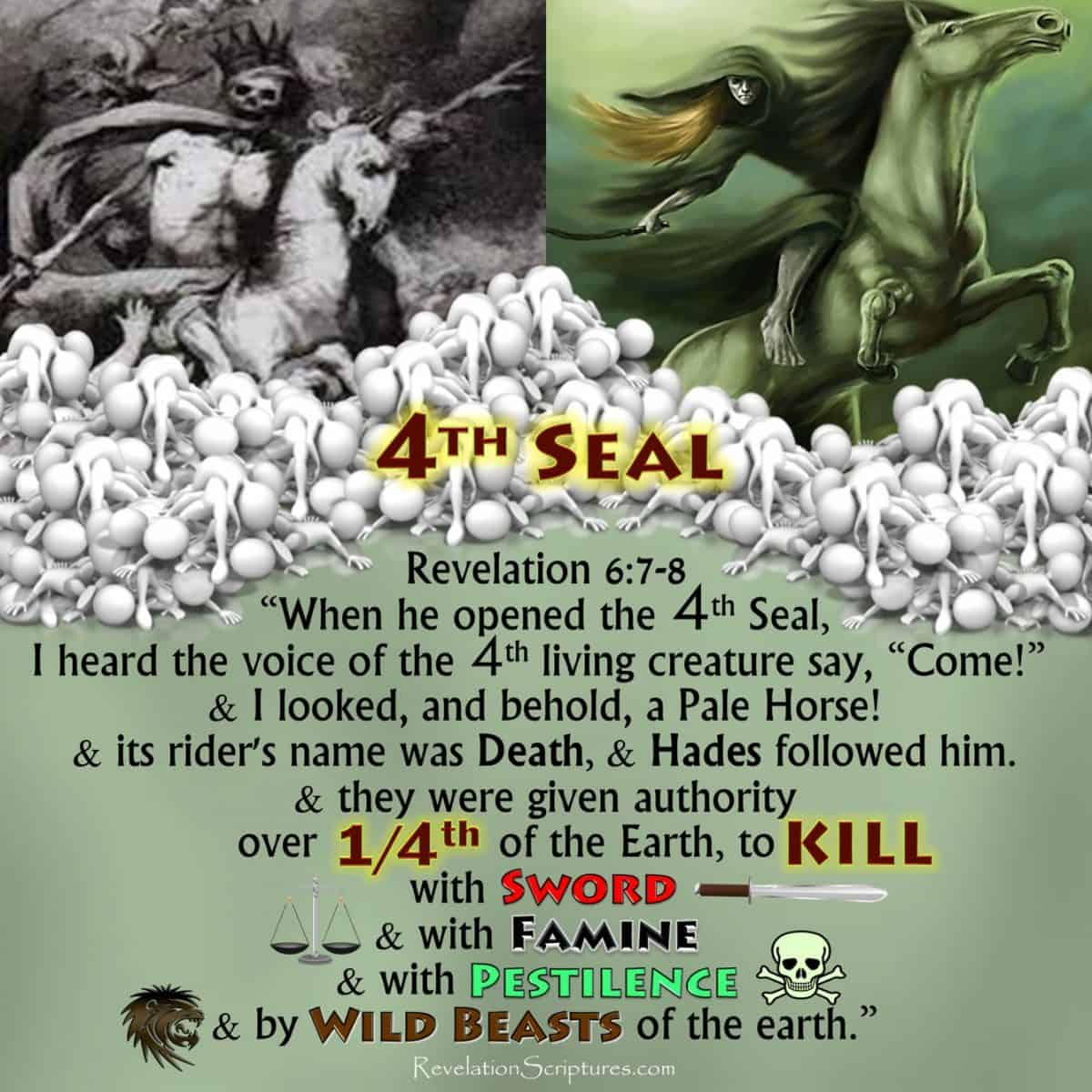 Fourth Seal,4th Seal,Hades,Hell,Kill 1/4th,Kill fourth,Kill fourth part of earth,World War Three,World War 3,WW3,Green Horse,Pale Green Horse,Sword,Famine,War,Hunger,Disease,pestilence,plague,death,animals,Death,wild beast,Book of Revelation,Apocalypse,Revelation of Jesus Christ,7 Seals, Seven Seals,Revelation 6,Revelation Chapter 6,4 Horsemen,Four Horsemen,Population Reduction,Population Decline,Population Decrease,Judgment
