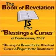 "The Book of Revelation is the ""Blessings and Curses"" of Deuteronomy 27-32 on a GLOBAL SCALE!"