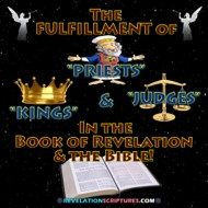 "The Future Fulfillment of ""Priests,"" ""Kings"" & ""Judges"" in the Book of Revelation & in the Bible!"