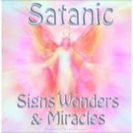 Satanic Signs, Wonders & Miracles Exposed During the Book of Revelation