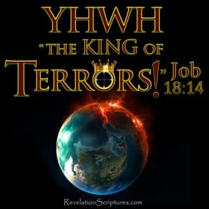 "YHWH – ""The King of Terrors!"" Job 18:14"