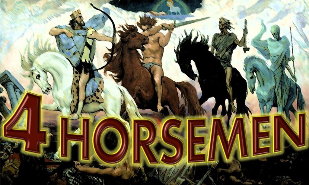 4 Horsemen, four Horsemen, apocalypse, beginning-of-birth-pains, Beginning of Sorrows, Matthew 24, book-of-revelation, death, famine, first-seal, four-horsemen-of-the-apocalypse, fourth-seal, green, hades, death, horse, hunger, kill-14, pale-green, pestilence, plague, Red Horse, second-seal, third-seal, white Horse, Bow, Crown, Conquering, wild-beasts, sword, Take Peace awar, War, Third Seal, Famine, Hunger, Balances, Scales, Ezekiel 14, Deuteronomy 32, Revelation 6, Jeremiah 14, Jeremiah 15, Jeremiah 16, Leviticus 26, Ezekiel 14